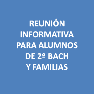 Reunión Informativa alumnos 2º BACH y familias